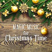 Play & Download Magic Music for Christmas Time – Best Instrumental Piano Christmas Songs, Winter Time Music, First Star by Christmas Songs Music | Napster