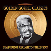 Play & Download Golden Gospel Classics by Rev. Milton Brunson | Napster