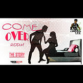 Play & Download Come Over Riddim: The Story by Various Artists | Napster