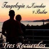 Play & Download Tres Recuerdos (Tangología Para Escuchar y Bailar) by Various Artists | Napster