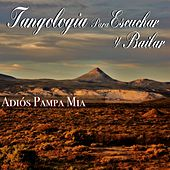 Play & Download Adios Pampa Mia (Tangología Para Escuchar y Bailar) by Various Artists | Napster