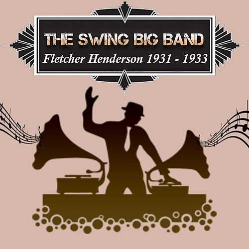 The Swing Big Band, Fletcher Henderson 1931 - 1933 by Fletcher Henderson