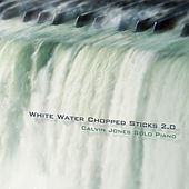 Play & Download White Water Chopped Sticks 2.0 by Calvin Jones | Napster