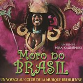 Play & Download Moro no Brasil, un voyage au coeur de la musique brésilienne (Bande originale du film de Mika Kaurismäki) by Various Artists | Napster