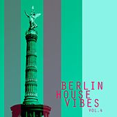 Play & Download Berlin House Vibes, Vol. 4 - Selection of House Music by Various Artists | Napster