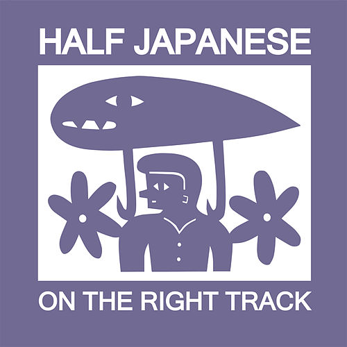 On The Right Track by Half Japanese