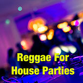 Reggae For House Parties by Various Artists