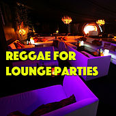 Reggae For Lounge Parties by Various Artists