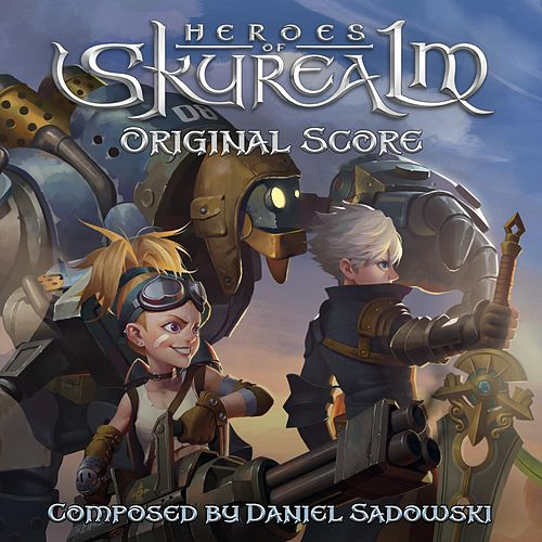 Play & Download Heroes of Skyrealm (Original Score) by Daniel Sadowski | Napster