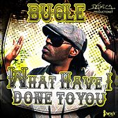 What Have I Done To You - Single by Bugle