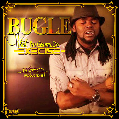 Play & Download What I'm Gonna Do (Execise) - Single by Bugle | Napster