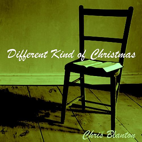 Different Kind of Christmas by Chris Blanton