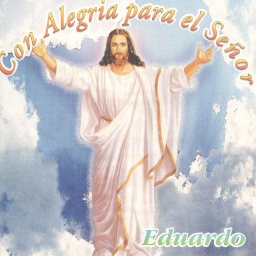 Con Alegria Para El Senor by Eduardo