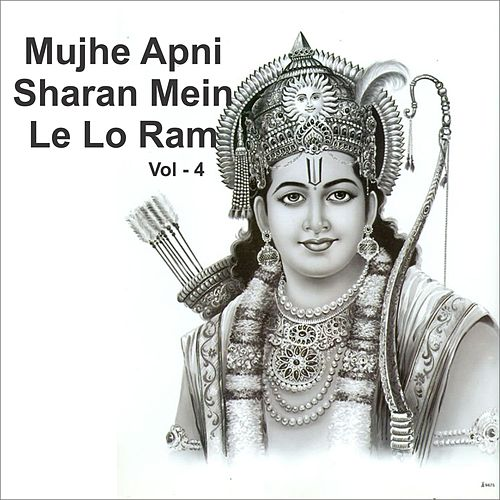 Play & Download Mujhe Apni Sharan Mein Le Lo Ram, Vol. 4 by Anup Jalota | Napster