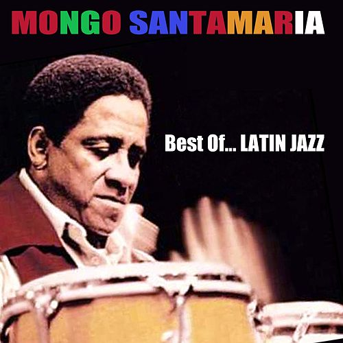 Best Of...Latin Jazz by Mongo Santamaria