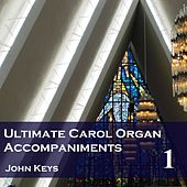 Ultimate Carol Organ Accompaniments, Vol. 1 by John Keys