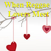 Play & Download When Reggae Lovers Meet by Various Artists | Napster