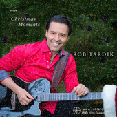 Play & Download Christmas Moments by Rob Tardik | Napster