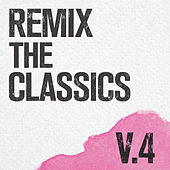 Remix The Classics (Vol. 4) by Various Artists