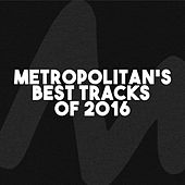 Play & Download Metropolitan's Best Tracks of 2016 by Various Artists | Napster