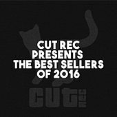 Play & Download Cut Rec Presents the Best Sellers of 2016 by Various Artists | Napster