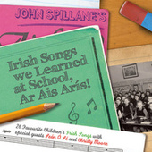 Play & Download Irish Songs We Learned At School, Ar Ais Arís! by John Spillane | Napster