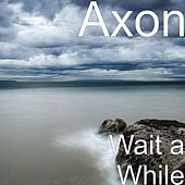 Play & Download Wait a While by Axon | Napster