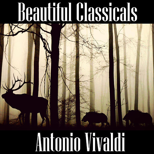 Play & Download Beautiful Classicals: Antonio Vivaldi by Antonio Vivaldi | Napster