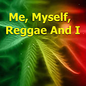 Me, Myself, Reggae And I by Various Artists