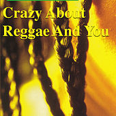 Crazy About Reggae And You by Various Artists