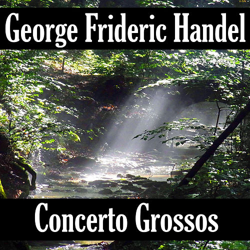 Play & Download George Frideric Handel: Concerto Grosso's by George Frideric Handel | Napster