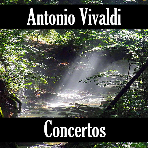 Play & Download Antonio Vivaldi: Concertos by Antonio Vivaldi | Napster