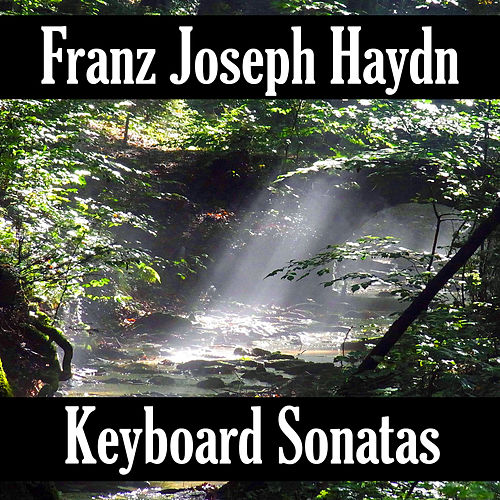 Play & Download Franz Joseph Haydn: Keyboard Sonatas by Franz Joseph Haydn | Napster