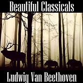 Beautiful Classicals: Ludwig van Beethoven by Ludwig van Beethoven