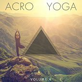 Play & Download Acro Yoga, Vol. 4 (Super Calm Meditation Music) by Various Artists | Napster