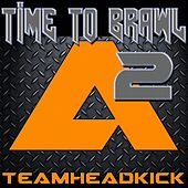 Time to Brawl by Teamheadkick