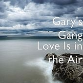 Play & Download Love Is in the Air by Gary's Gang | Napster