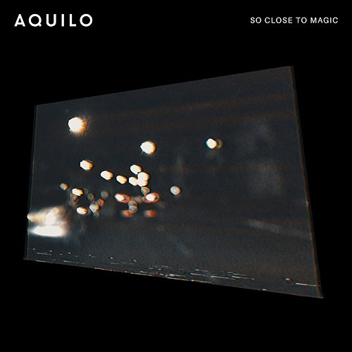 So Close To Magic van Aquilo