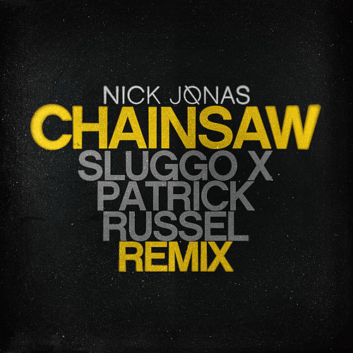 Chainsaw (Sluggo x Patrick Russell Remix) by Nick Jonas