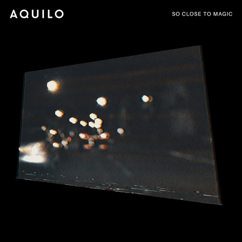 So Close To Magic by Aquilo
