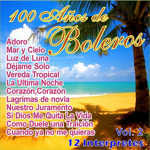 Play & Download 100 Años de Bolero Vol. 2 by Various Artists | Napster