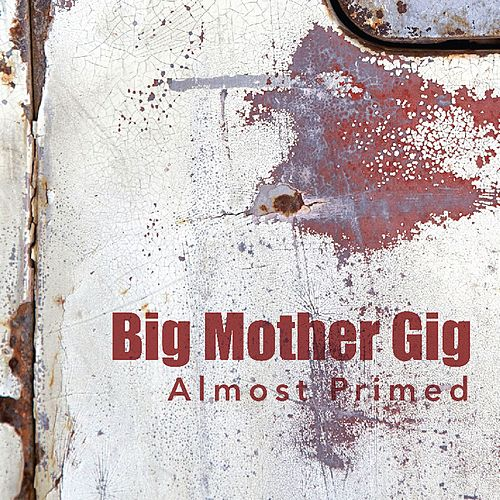Almost Primed by Big Mother Gig