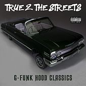 Play & Download True 2 the Streets: G-Funk Hood Classics by Various Artists | Napster