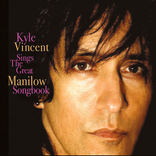 Play & Download Kyle Vincent Sings the Great Manilow Songbook by Kyle Vincent | Napster