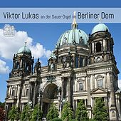 Play & Download Viktor Lukas an der Sauer-Orgel im Berliner Dom by Viktor Lukas (1) | Napster