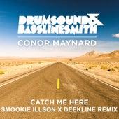 Play & Download Catch Me Here (feat. Conor Maynard) (Smookie Illson x Deekline Remix) by Drumsound & Bassline Smith | Napster