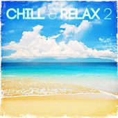 Chill & Relax 2 by Various Artists