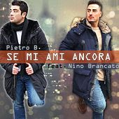 Se Mi Ami Ancora (feat. Nino Brancato) by Pietro B.