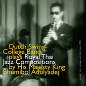 Dutch Swing College Band Plays Royal Thai Jazz Compositions By His Majesty King Bhumibol Adulyadej by Dutch Swing College Band