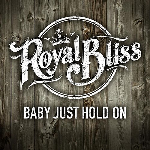 Baby Just Hold On by Royal Bliss